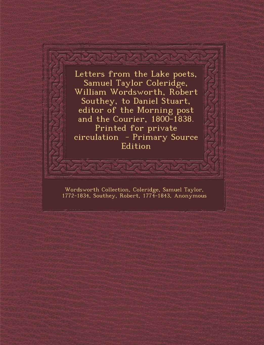 Letters from the Lake Poets, Samuel Taylor Coleridge, William Wordsworth, Robert Southey, to Daniel Stuart, Editor of the Morning Post and the Courier PDF