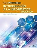 Introducción a la Informática. Edición 2014 (Guías Visuales)