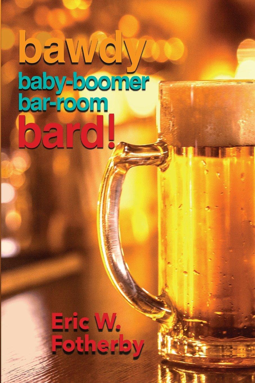 Bawdy Baby-Boomer Bar-Room Bard! ebook