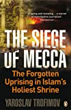 Siege of Mecca: The Forgotten Uprising in Islam's Holiest Shrine