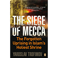 The Siege of Mecca: The Forgotten Uprising in Islam's Holiest Shrine