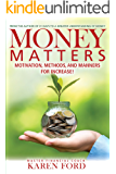 Money Matters: Motivation, Methods, and Manners for Increase!