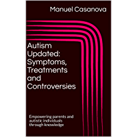 Autism Updated: Symptoms, Treatments and Controversies: Empowering parents and autistic individuals through knowledge (English Edition)
