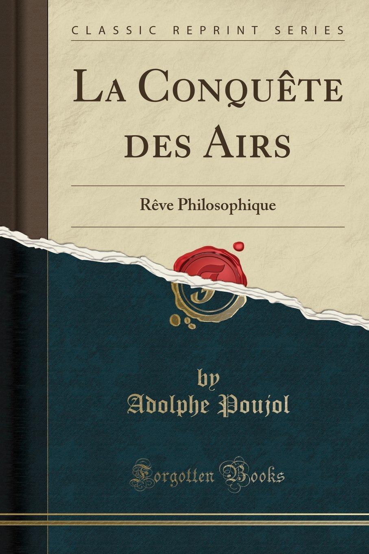 Read Online La Conquête des Airs: Rêve Philosophique (Classic Reprint) (French Edition) pdf