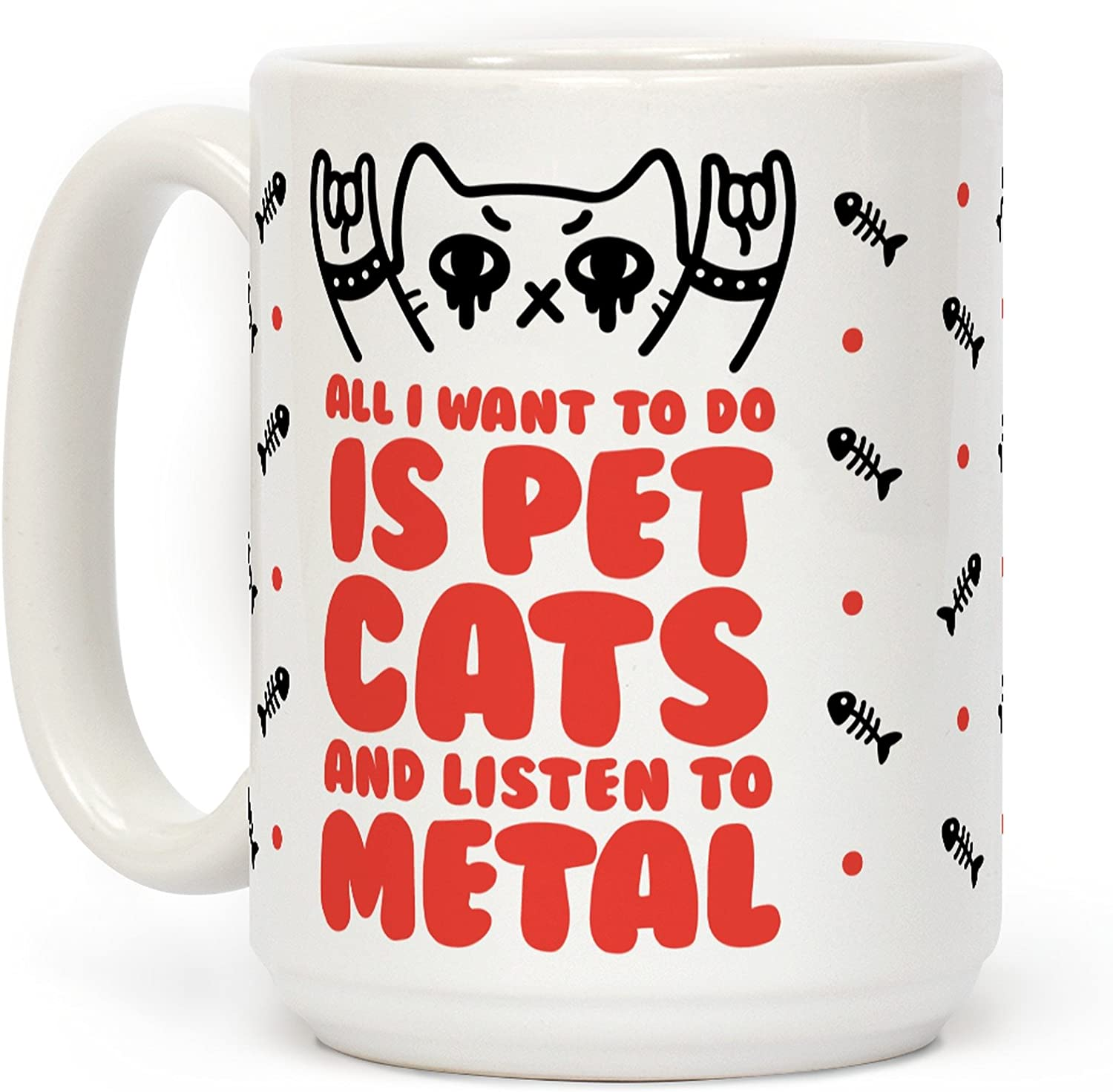 LookHUMAN All I Want To Do Is Pet Cats And Listen To Metal White 15 Ounce Ceramic Coffee Mug