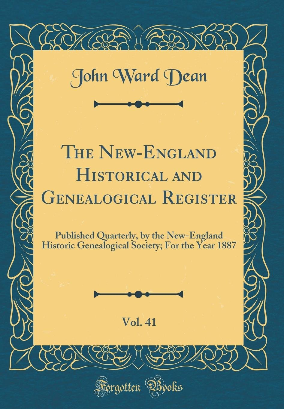 Read Online The New-England Historical and Genealogical Register, Vol. 41: Published Quarterly, by the New-England Historic Genealogical Society; For the Year 1887 (Classic Reprint) pdf epub