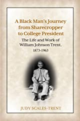 A Black Man's Journey from Sharecropper to College President: The Life and Work of William Johnson Trent, 1873-1963 Paperback