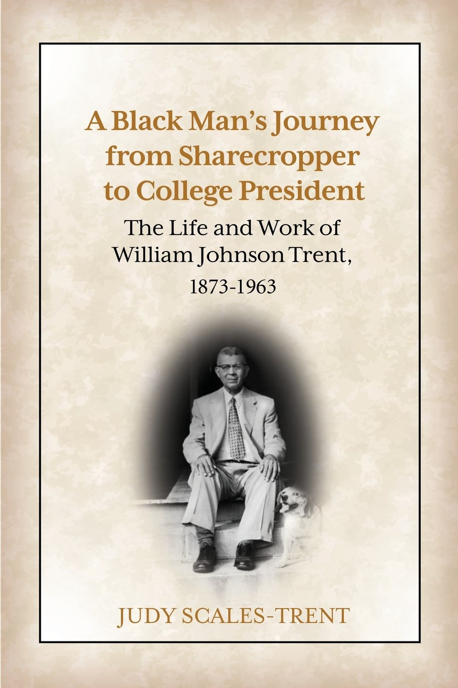 Download A Black Man's Journey from Sharecropper to College President: The Life and Work of William Johnson Trent, 1873-1963 pdf