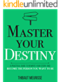 Master Your Destiny: A Practical Guide to Rewrite Your Story and Become the Person You Want to Be (Mastery Series Book 4…