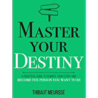 Master Your Destiny: A Practical Guide to Rewrite Your Story and Become the Person You Want to Be (Mastery Series Book 4) (English Edition)