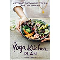 The Yoga Kitchen Plan: A Seven-Day Vegetarian Lifestyle Plan with Over 70 Recipes