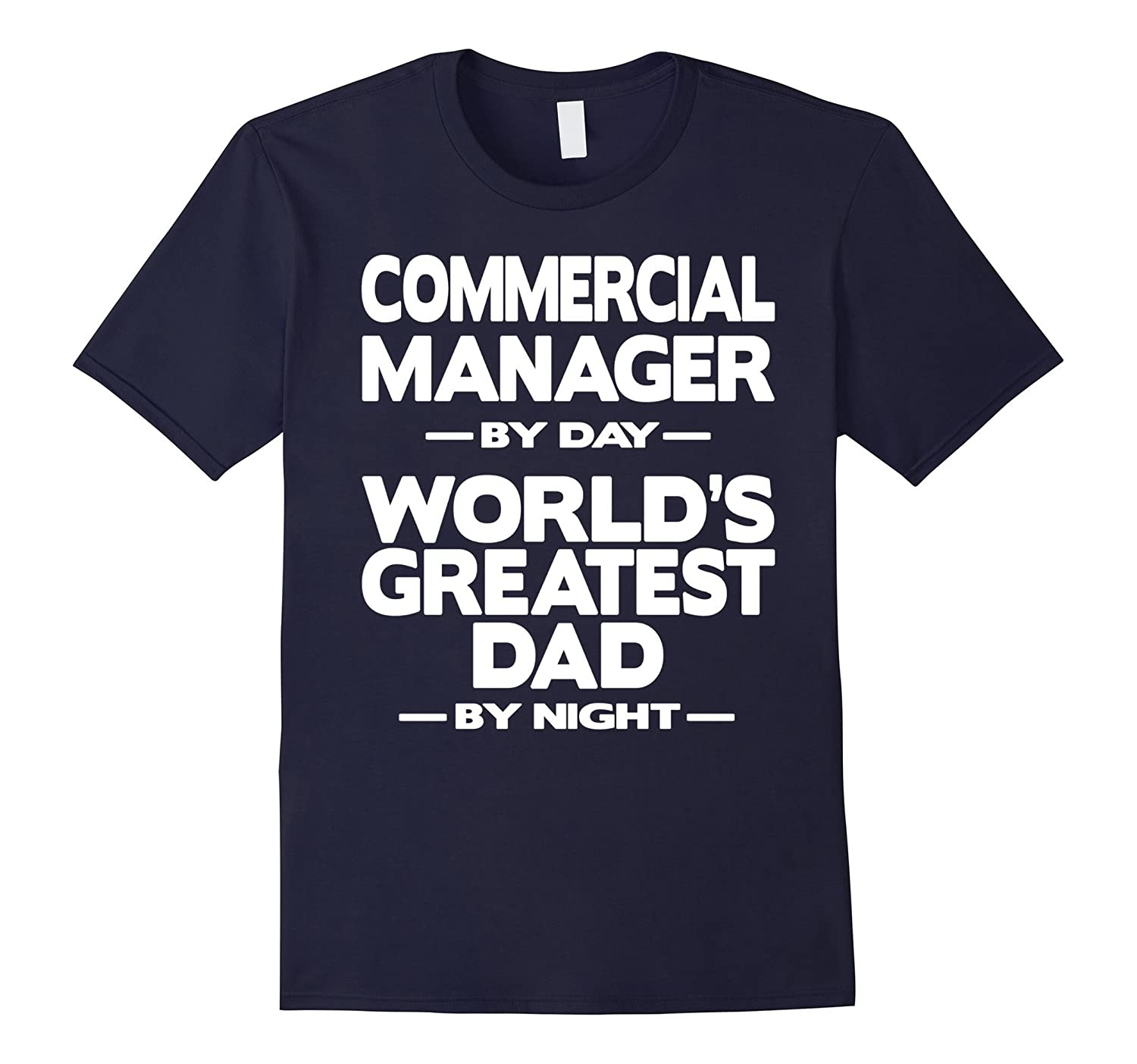 Commercial Manager Worlds Greatest Dad T-Shirt-TD