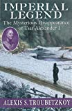 Imperial Legend: The Mysterious Disappearance of Tsar Alexander I