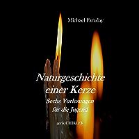 Naturgeschichte einer Kerze.: Sechs Vorlesungen für die Jugend. (Alte Reihe)
