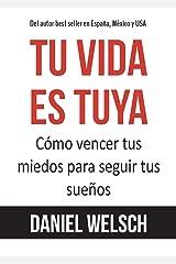 Tu vida es tuya: Cómo vencer tus miedos para seguir tus sueños (Spanish Edition)
