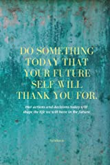 Do Something Today Your Future Self Will Thank You For:  Inspirational Journal: Motivational Green Lined Notebook Paperback