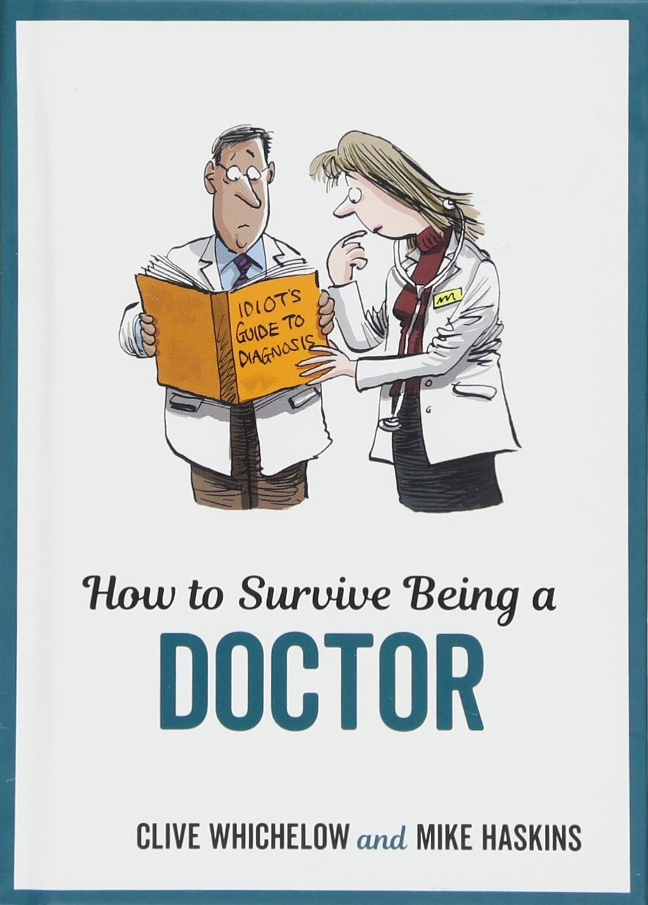 Read Online How to Survive Being a Doctor: Tongue-In-Cheek Advice and Cheeky Illustrations about Being a Doctor pdf epub