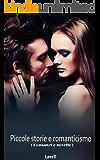 Romanzi e novelle: Piccole storie e romanticismo (Erotico italia)
