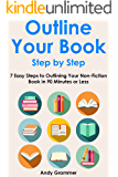OUTLINE YOUR BOOK STEP BY STEP (2016): 7 Easy Steps to Outlining Your Non-Fiction Book in 90 Minutes or Less