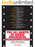 The 101 Habits Of Highly Successful Screenwriters: Insider's Secrets from Hollywood's Top Writers