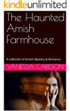 The Haunted Amish Farmhouse: A collection of Amish Mystery & Romance