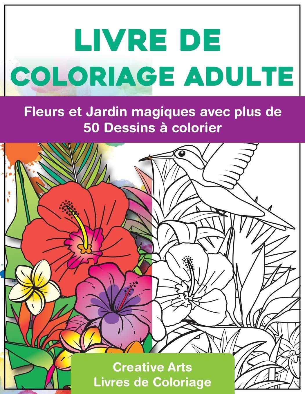 Livre De Coloriage Adulte Fleurs Et Jardin Magiques Avec Plus De 50 Dessins A Colorier Se Detendre En Peignant Coloriages Au Format A4 Par Et Moins De Stress French