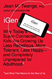 iGen: Why Today's Super-Connected Kids Are Growing Up Less Rebellious, More Tolerant, Less Happy--and Completely Unprepared for Adulthood--and What That Means for the Rest of Us (English Edition)