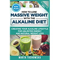 How to Lose Massive Weight with the Alkaline Diet: Creating Your Alkaline Lifestyle...