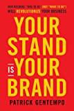 """Your Stand Is Your Brand: How Deciding """"Who to Be"""" (NOT """"What to Do"""") Will Revolutionize Your Business"""
