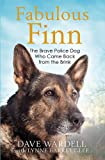 Fabulous Finn: The Brave Police Dog Who Came Back from the Brink