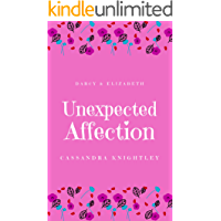 Darcy and Elizabeth: Unexpected Affection: A Pride and Prejudice Variation (English Edition)