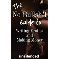 The No Bullsh*t Guide To Writing Erotica and Making Money (Write Erotica for Money): Writing for Money