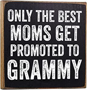 Only The Best Moms Get Promoted to Grammy - Rustic Wooden Sign - Makes a Great Gift for Mothers Now Grandmothers Under $15!
