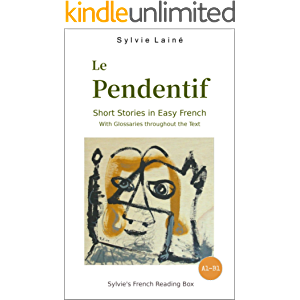 Le Pendentif, Short Stories in Easy French: with Glossaries throughout the Text (Easy French Reader Series for Beginners…