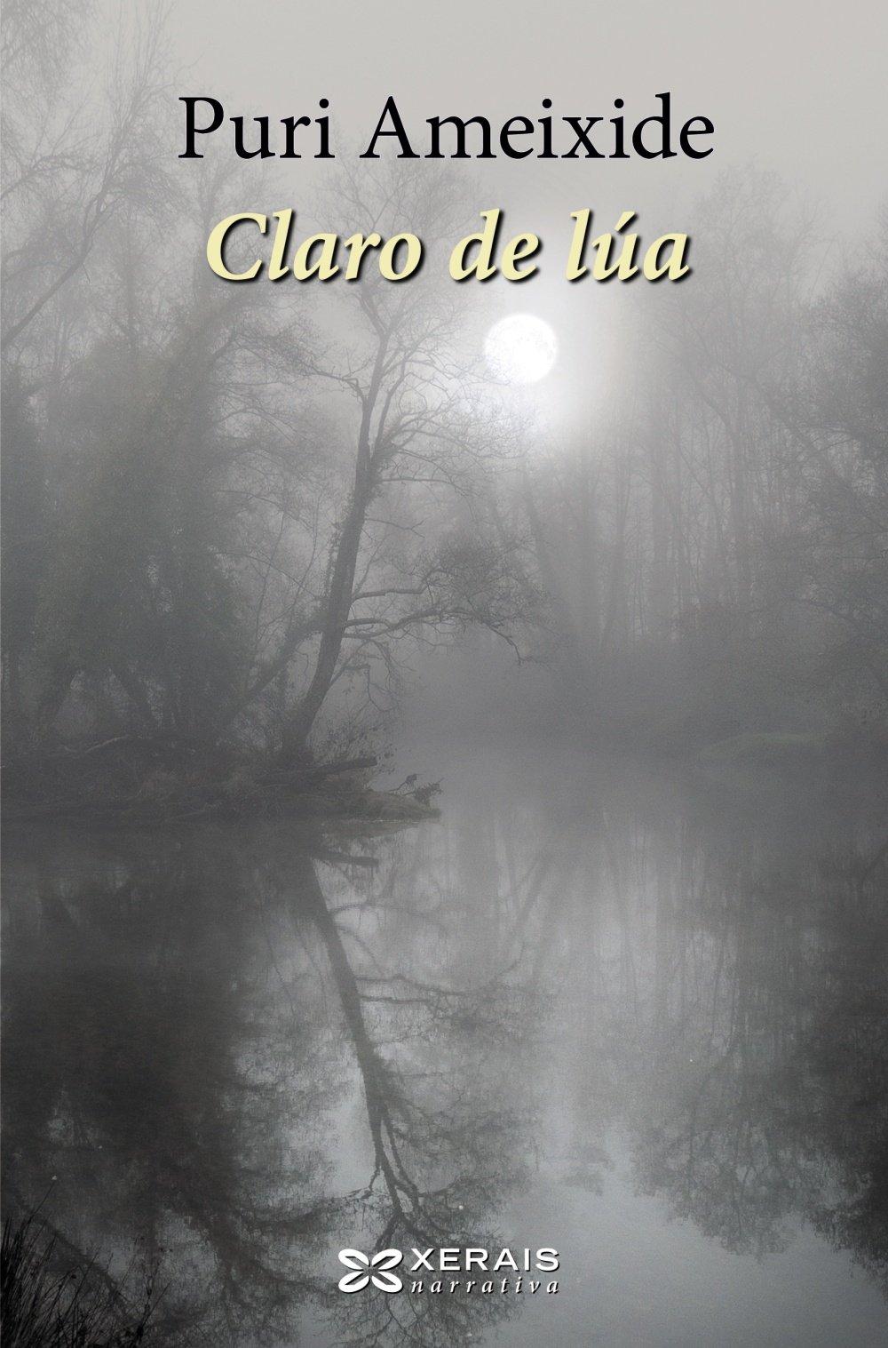 Claro de lúa (Edición Literaria - Narrativa) (Gallego) Tapa blanda – 28 jun 2018 Puri Ameixide Edicións Xerais 8491214038