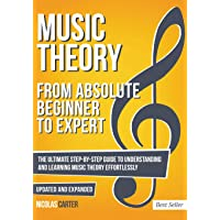 Music Theory: From Beginner to Expert - The Ultimate Step-By-Step Guide to Understanding and Learning Music Theory Effortlessly: Volume 1