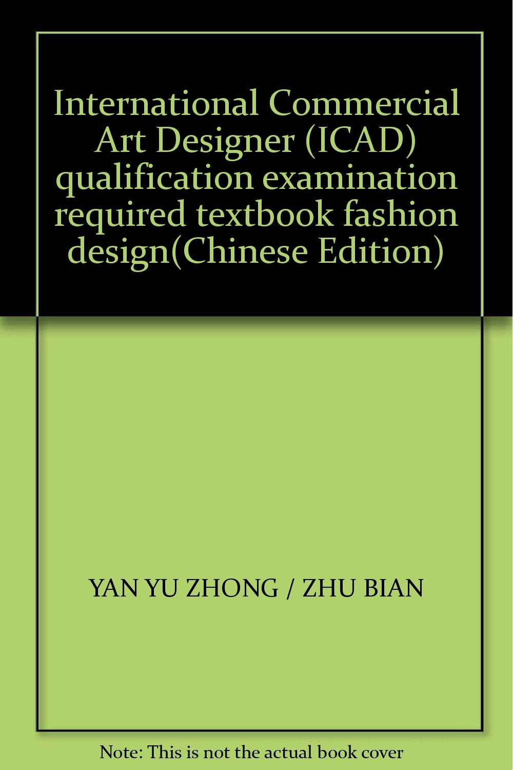 International Commercial Art Designer Icad Qualification Examination Required Textbook Fashion Design Chinese Edition Yan Yu Zhong Zhu Bian 9787531812692 Amazon Com Books