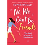 No, We Can't Be Friends: A totally perfect romantic comedy