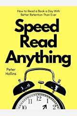 Speed Read Anything: How to Read a Book a Day With Better Retention Than Ever (Learning how to Learn 15) Kindle Edition