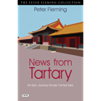 News from Tartary: An Epic Journey Across Central Asia (Peter Fleming Collection)