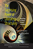 The Surprising Power of Liberating Structures: Simple Rules to Unleash A Culture of Innovation (English Edition)