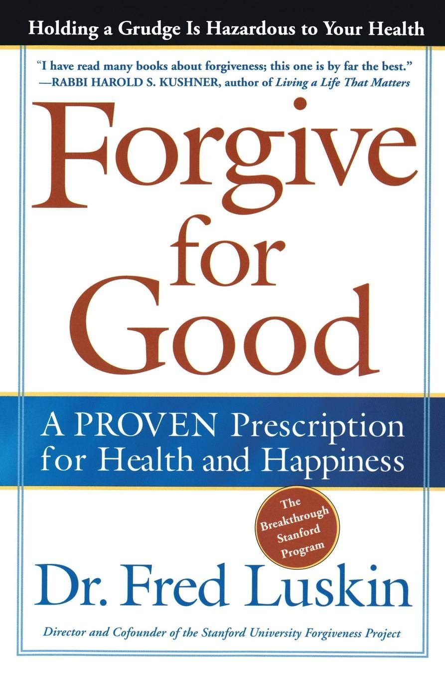 Forgive for Good: Frederic Luskin: 9780062517210: Amazon com: Books