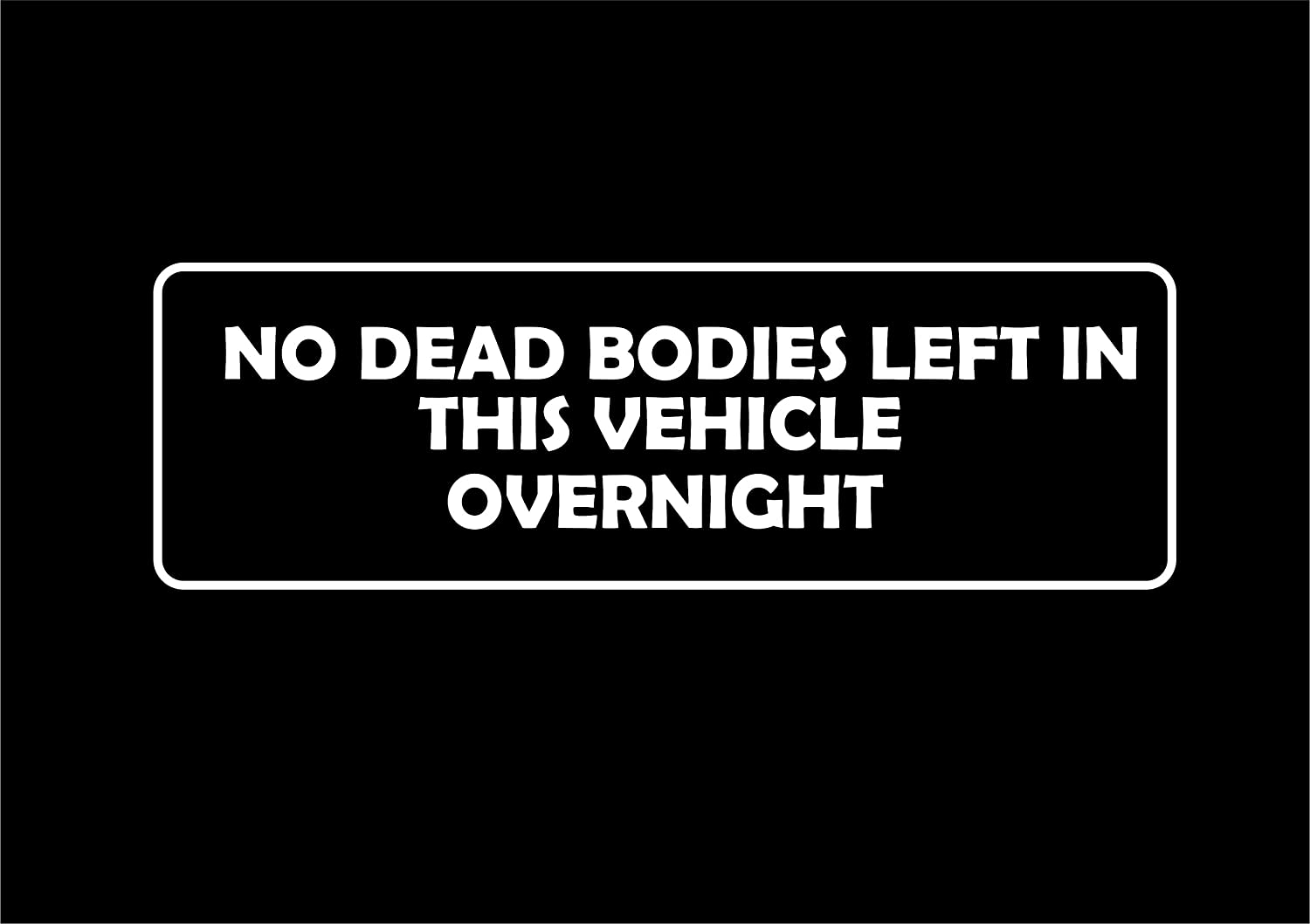138w no dead bodies left overnight funny car sticker van window bumper vinyl decal amazon co uk car motorbike