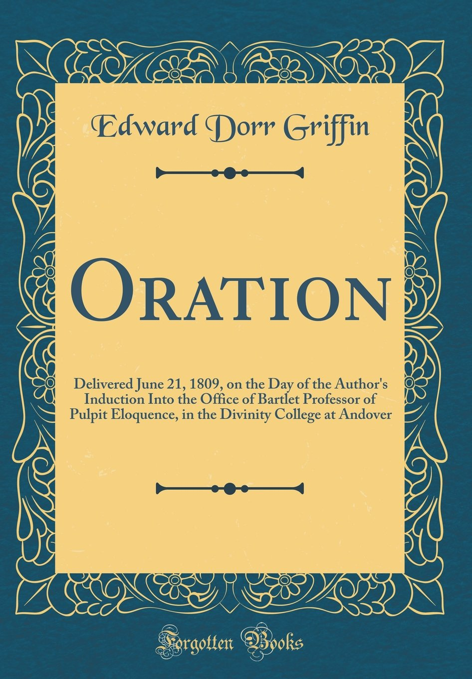 Download Oration: Delivered June 21, 1809, on the Day of the Author's Induction Into the Office of Bartlet Professor of Pulpit Eloquence, in the Divinity College at Andover (Classic Reprint) pdf epub