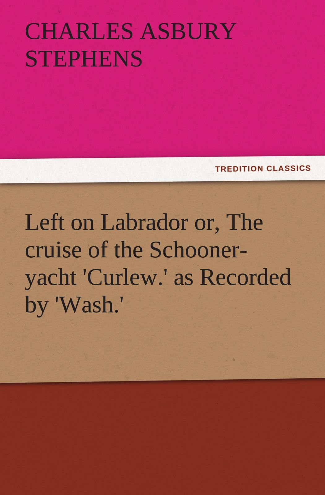 Download Left on Labrador or, The cruise of the Schooner-yacht 'Curlew.' as Recorded by 'Wash.' (TREDITION CLASSICS) PDF