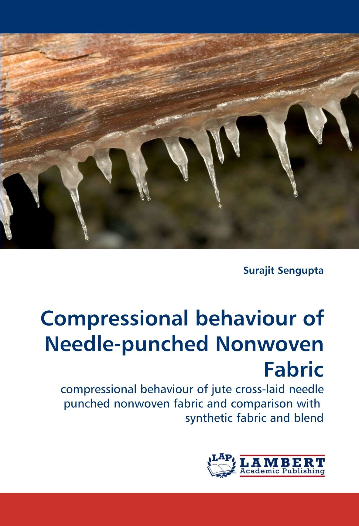 Compressional behaviour of Needle-punched Nonwoven Fabric: compressional behaviour of jute cross-laid needle punched nonwoven fabric and comparison with  synthetic fabric and blend ebook