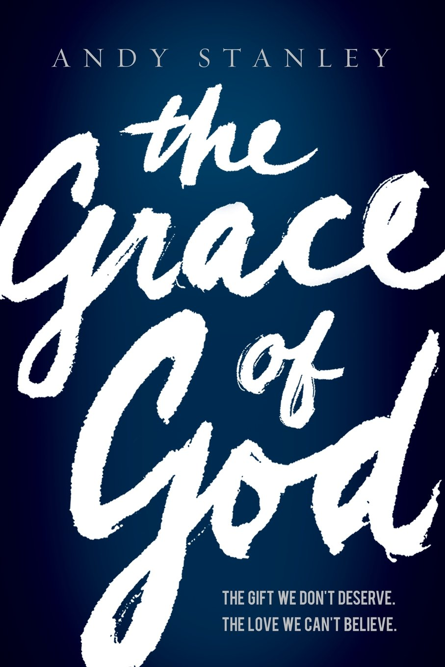 The Grace of God: Andy Stanley: 9780849947162: Amazon.com: Books