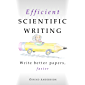 Efficient Scientific Writing: Write Better Papers, Faster (English Edition)