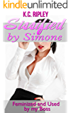 Sissified by Simone: Feminized and Used by My Boss