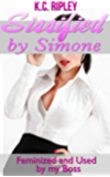 Sissified by Simone: Feminized and Used by My Boss (English Edition)